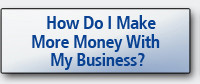 How Do I Make More Money with My Business?