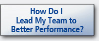 How Do I Lead My Team to Better Performance?